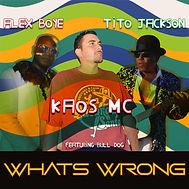 Whats Wrong - Kaos Mc, TitoJackson and Alex Boye wth Bull Dog