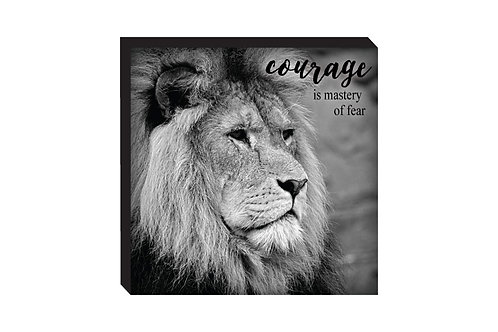 """Courage Is The Mastery of Fear -  6"""" Block Sign - Lion"""