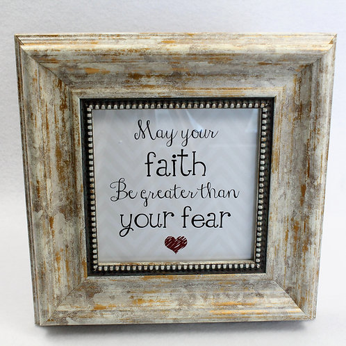 """""""May your FAITH be greater than your FEAR."""""""