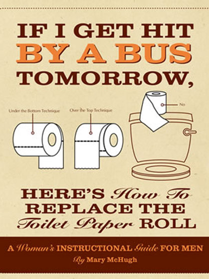 If I Get Hit By A Bus Tomorrow…Here's How To Replace The Toilet Paper Roll.