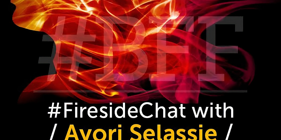 Fireside Chat with Ayori Selassie!