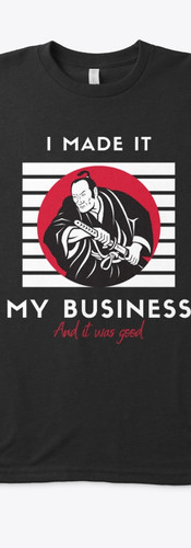 I Made It My Business Samuri.jpg
