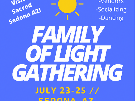 LET'S PARTY!  The Great Family Of Light Gathering! July 23-25, Sedona.