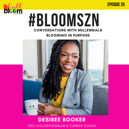 BloomSZN: #Getting Hired and Leveling Up in Your Career with Desiree Booker