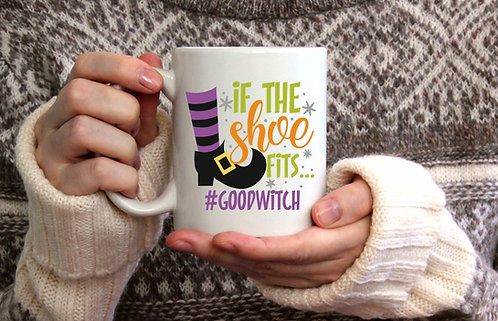 If The Shoe Fits #GoodWitch Coffee Mug-15oz