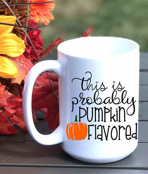 This Is Probably Pumpkin Flavored 15oz Coffee Mug