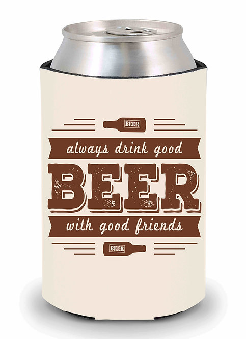 Always Drink Good Beer With Good Friends Can Cooler