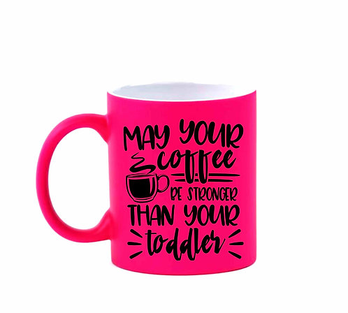 May Your Coffee Be Stronger Than Your Toddler 11oz Hot Pink Mug