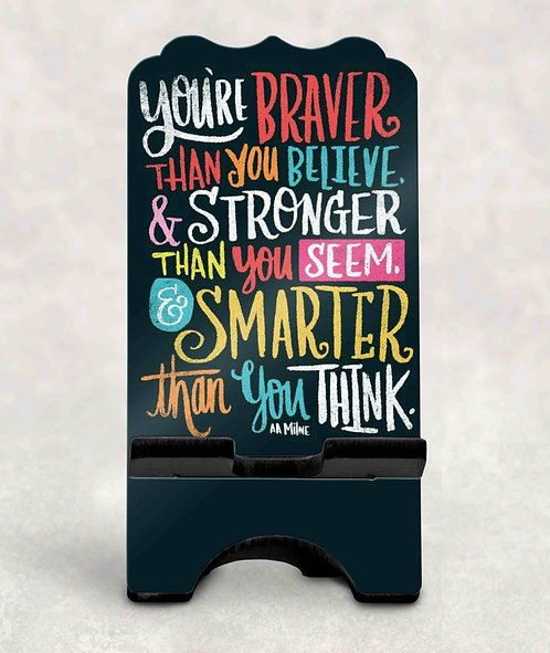 You're Braver Than You Believe Phone Stand- Book Stand