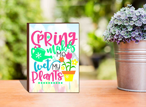 Spring Makes Me Wet My Plants Box Sign-5x7