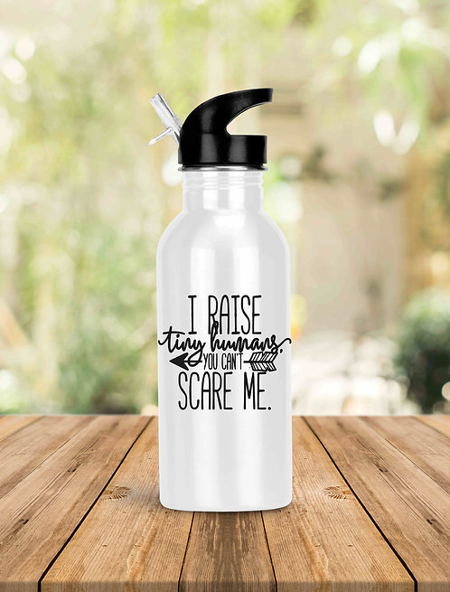 I Raise Tiny Humans- You Can't Scare Me Water Bottle or Mug