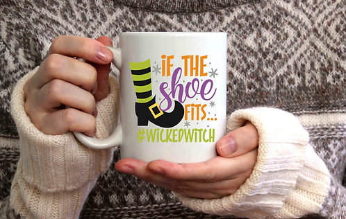 If The Shoe Fits #WickedWitch Coffee Mug-15oz