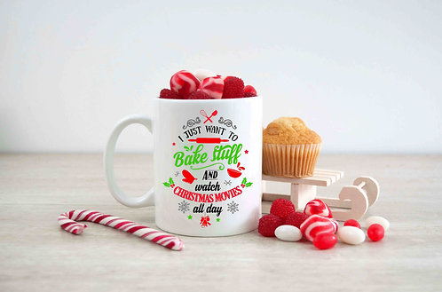 I Just Want To Bake Stuff And Watch Christmas Movies All Day Coffee Mug-15oz