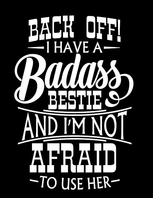 BACK OFF! I Have A Badass Bestie Car Decal- 5x7