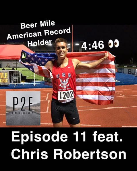 Chris Robertson Beer Mile American Record Holder - Episode 11 Peaked Too Early Podcast
