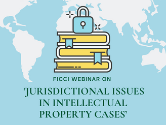 FICCI Webinar on 'Jurisdictional Issues in Intellectual Property Cases'