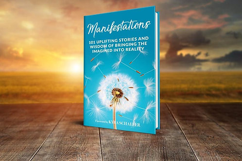 Manifestations: 101 Uplifting Stories and Wisdom of Bringing the Imagined into R