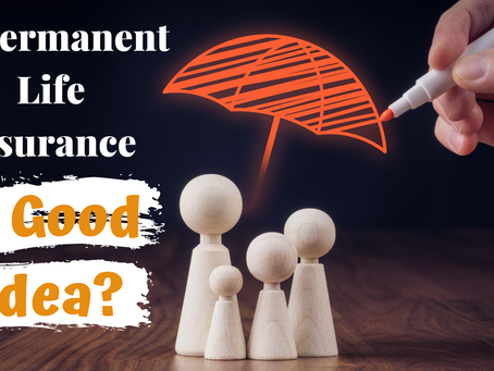 Is Permanent Life Insurance A Good Idea?