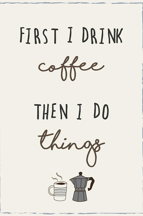 "Targa ""First I drink coffee"""