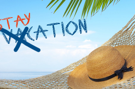 How About a Staycation this Summer?