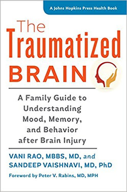 The Traumatized Brain: A Family Guide to Understanding Mood, Memory, and Behavior after Brain Injury (A Johns Hopkins Press Health Book)