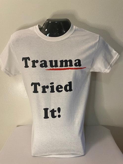 Trauma Tried It T-Shirts