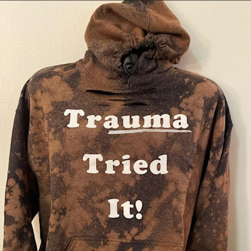 Trauma Tried It Hoodies