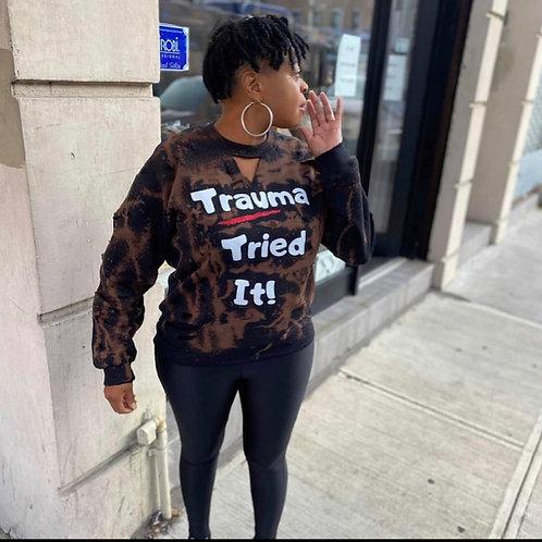 Trauma Tried It Sweatshirts