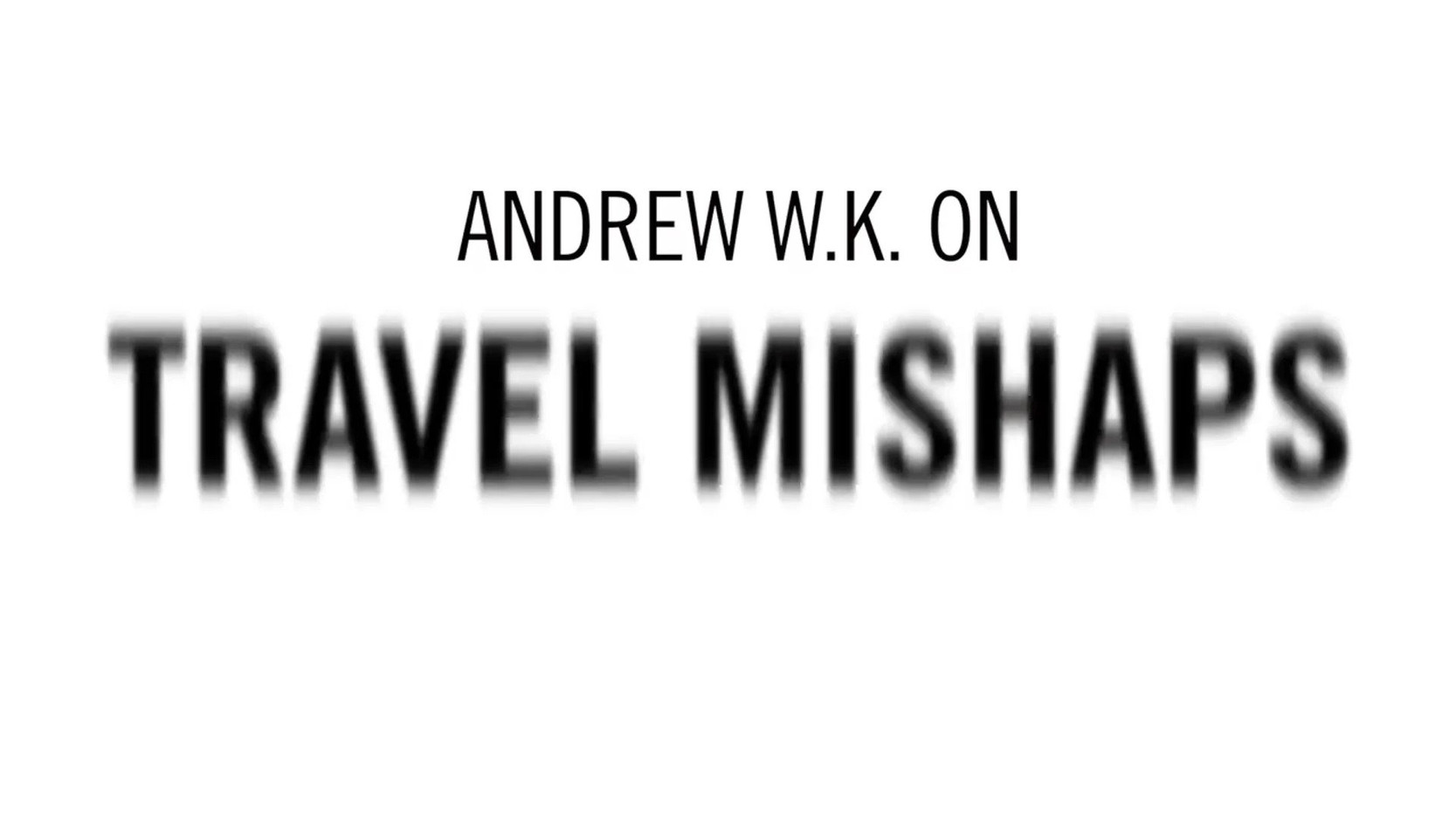 Travel Tips with Andrew W.K. | Travel and Leisure