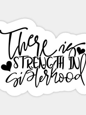 There Is Strength in Sisterhood