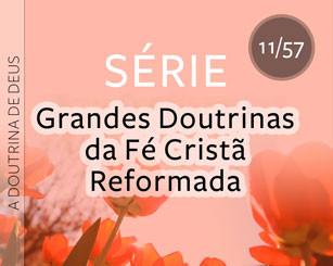 """Série """"A Doutrina de Deus"""" (11/57)"""