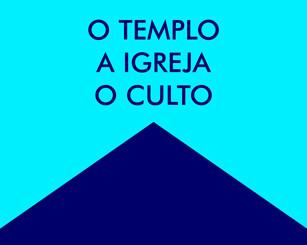O templo, a igreja, o culto