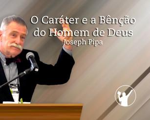 O Caráter e a Bênção do Homem de Deus » Joseph Pipa