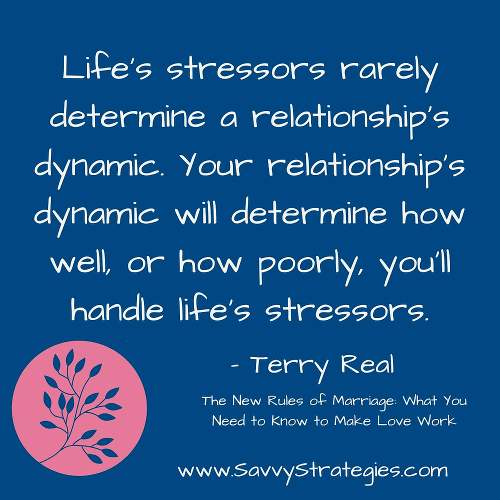 "Terry Real Quote ""Life's Stressors rarely determine a relationship's dynamic."""