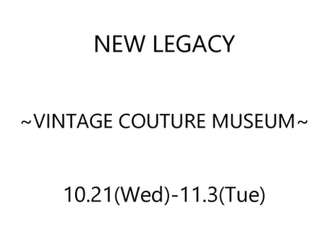 NEW LEGACY~VINTAGE COUTURE MUSEUM~