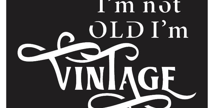 I'm Not Old I'm Vintage