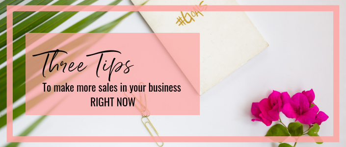 3 tips to make more sales in your biz right now