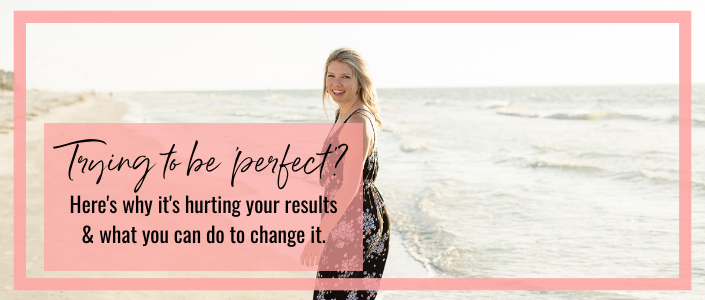 Why trying to be 'perfect' is hurting your results, and what to do about it.