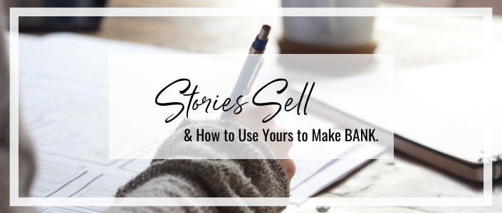 Stories Sell: How to use yours to make bank