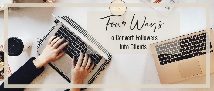 4 Ways to Convert Followers Into Clients