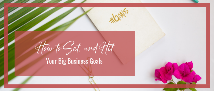 How to set and hit your big business goals