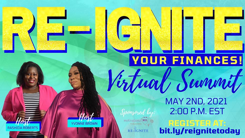 Reignite your finances virtual summit. April 30, 2021 through May 2, 2021.