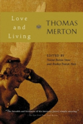 love-and-living-thomas-merton-a-posthumously-published-collection-of-mertons-essays-and-meditations-centering-on-the-need-for-love-in-learning-to-live-love-is-the-revelation-of-our-deepe