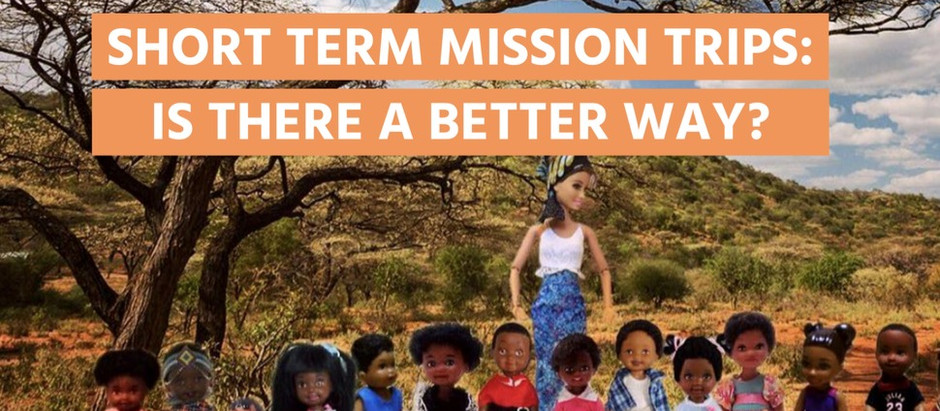 Why you should consider cancelling your short term missions trip