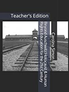 Beyond Auschwitz: Holocaust & Human Rights Educationfor the 21st century Teacher