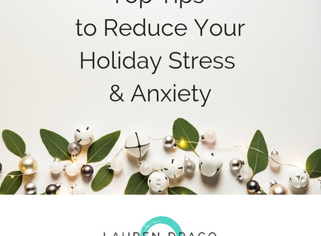 Top Tips to Reduce Your Holiday Stress & Anxiety