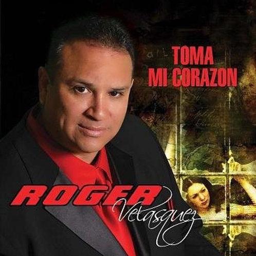 Roger Velasquez - Toma Mi Corazon