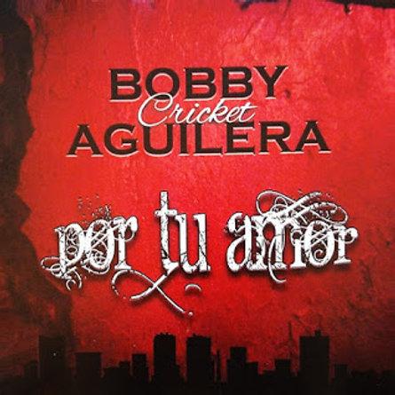 Bobby Cricket Aguilera - Por Tu Amor