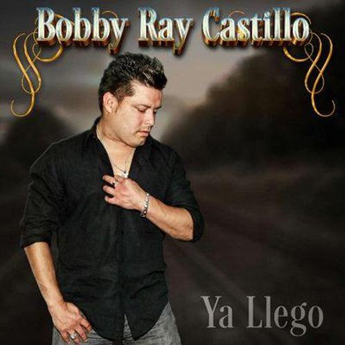 Bobby Ray Castillo -Ya Llego