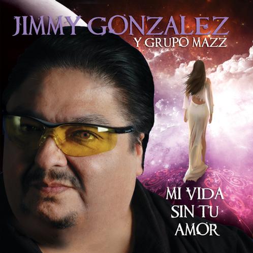 Jimmy Gonzalez y Grupo Mazz - Mi Vida Sin Tu Amor